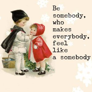 Be the kind of somebody