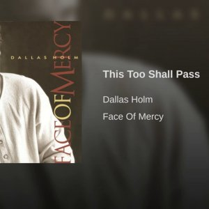 This Too Shall Pass-- Dallas Holm